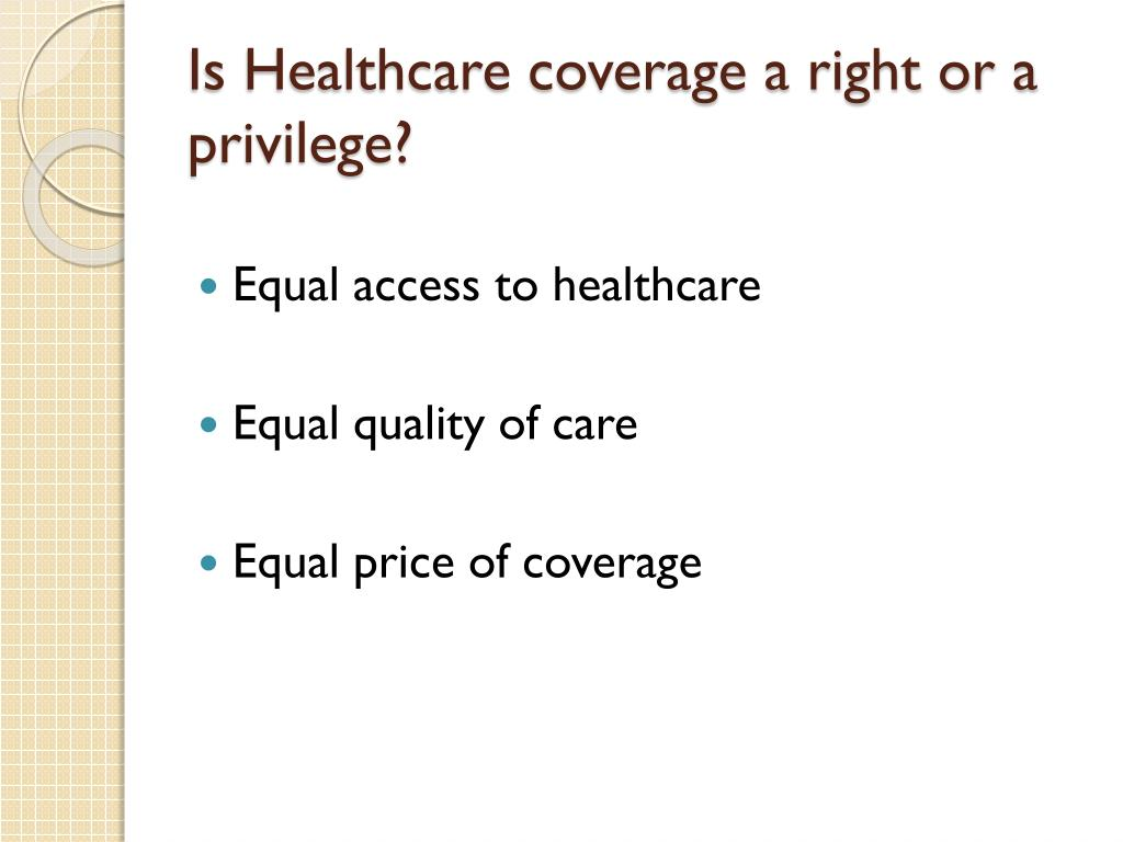 Is Healthcare coverage a right or a privilege?