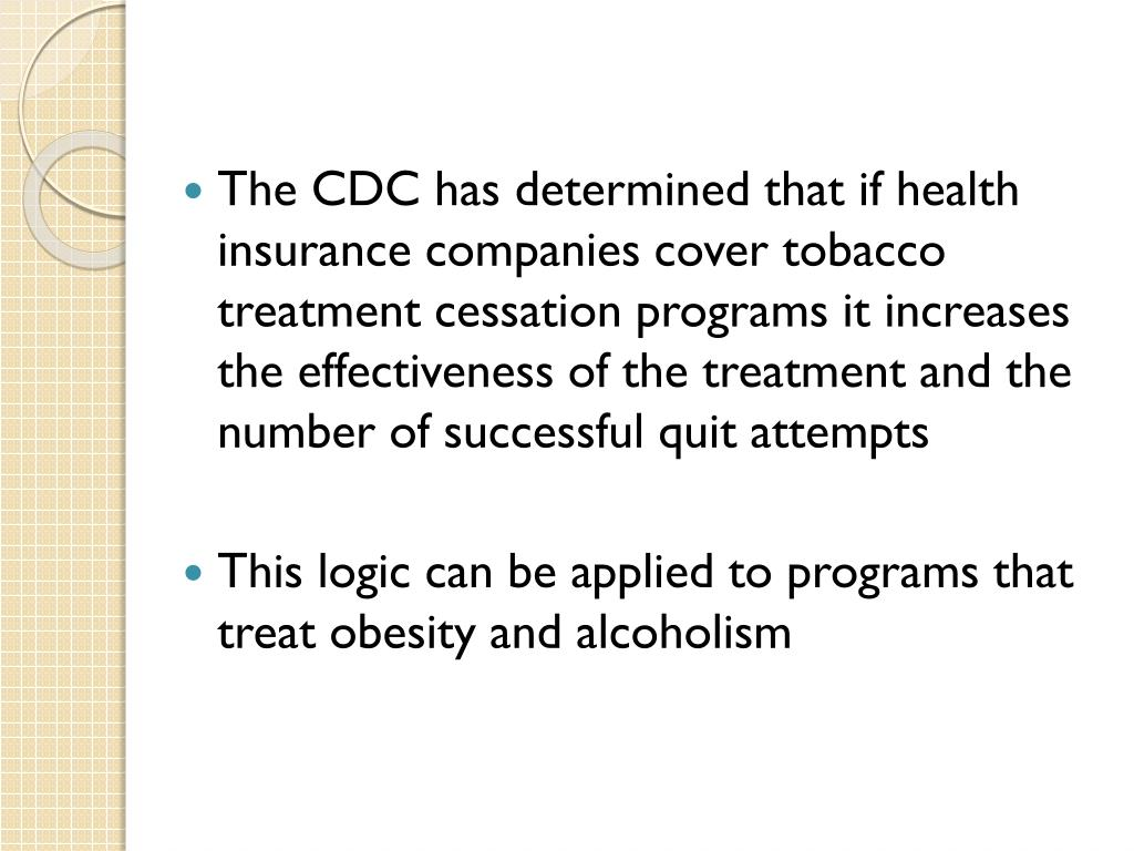 The CDC has determined that if health insurance companies cover tobacco treatment cessation programs it increases the effectiveness of the treatment and the number of successful quit attempts