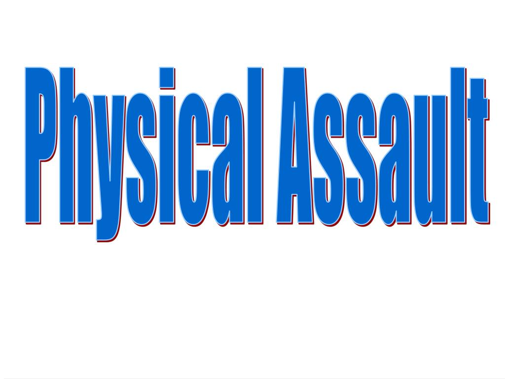 Physical Assault