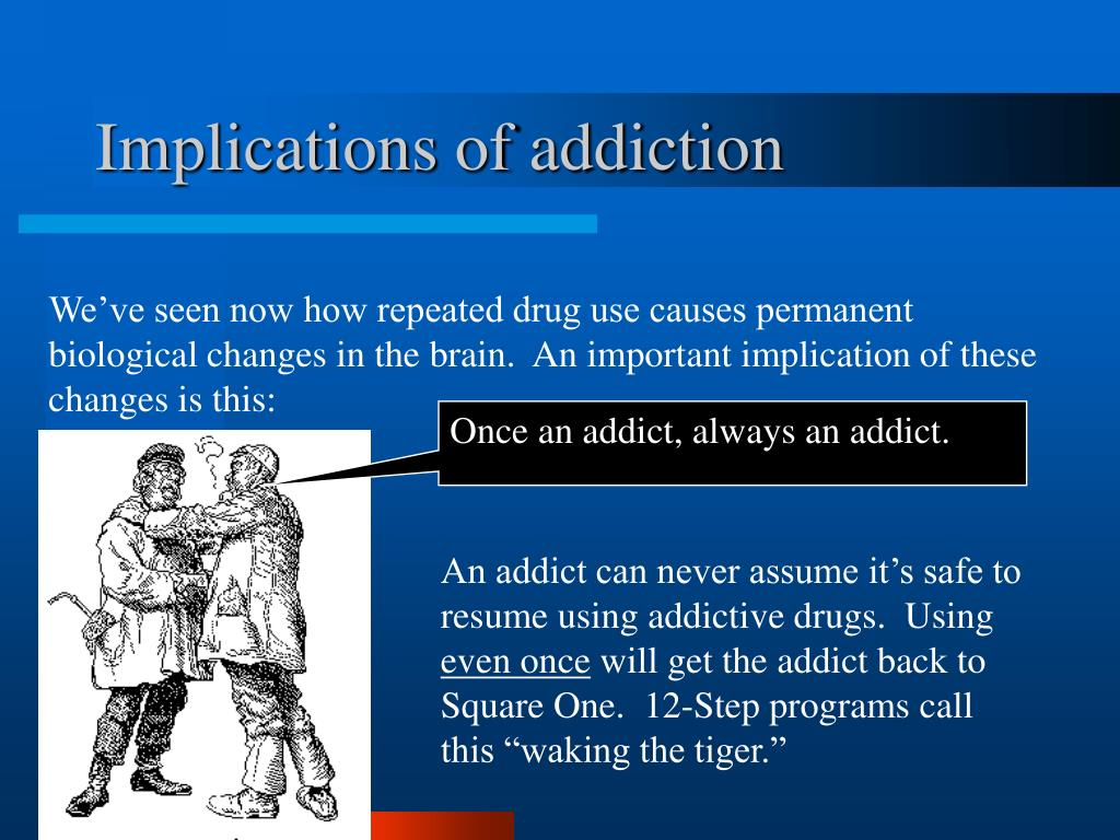 Implications of addiction