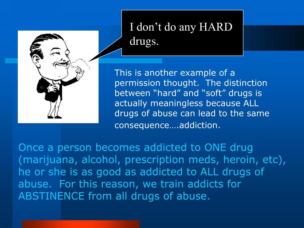 I don't do any HARD drugs.