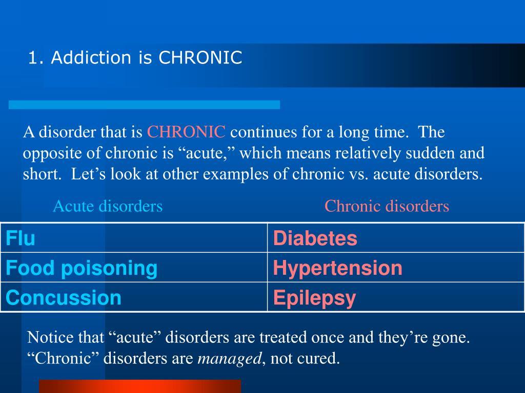 1. Addiction is CHRONIC