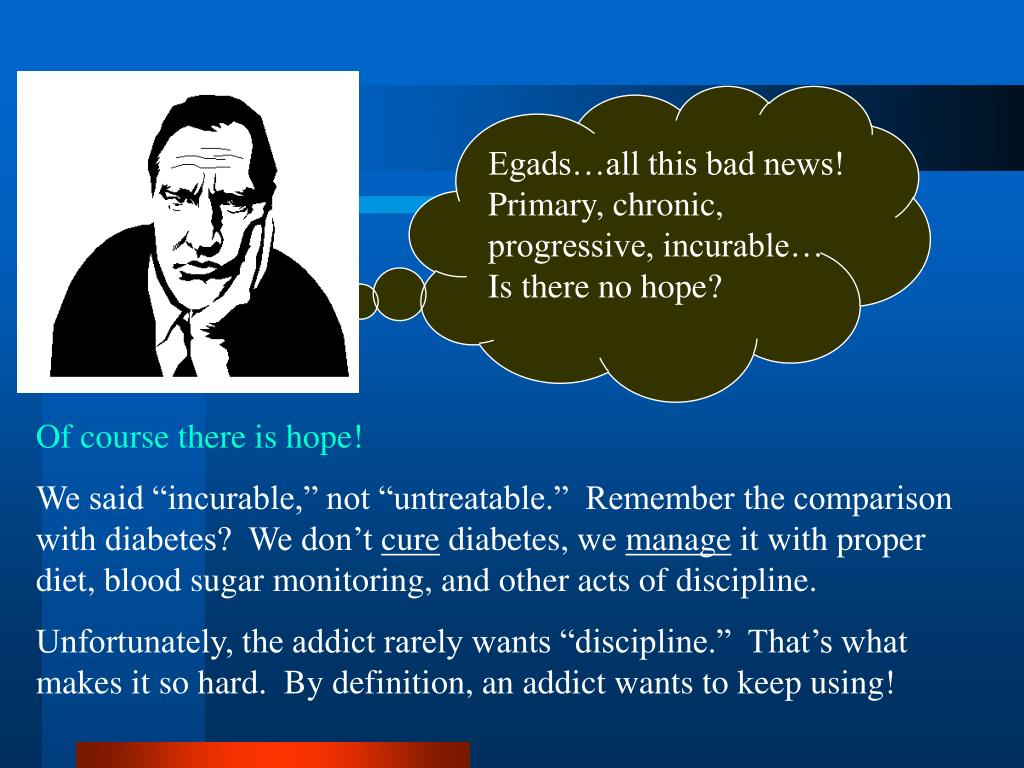 Egads…all this bad news! Primary, chronic, progressive, incurable… Is there no hope?