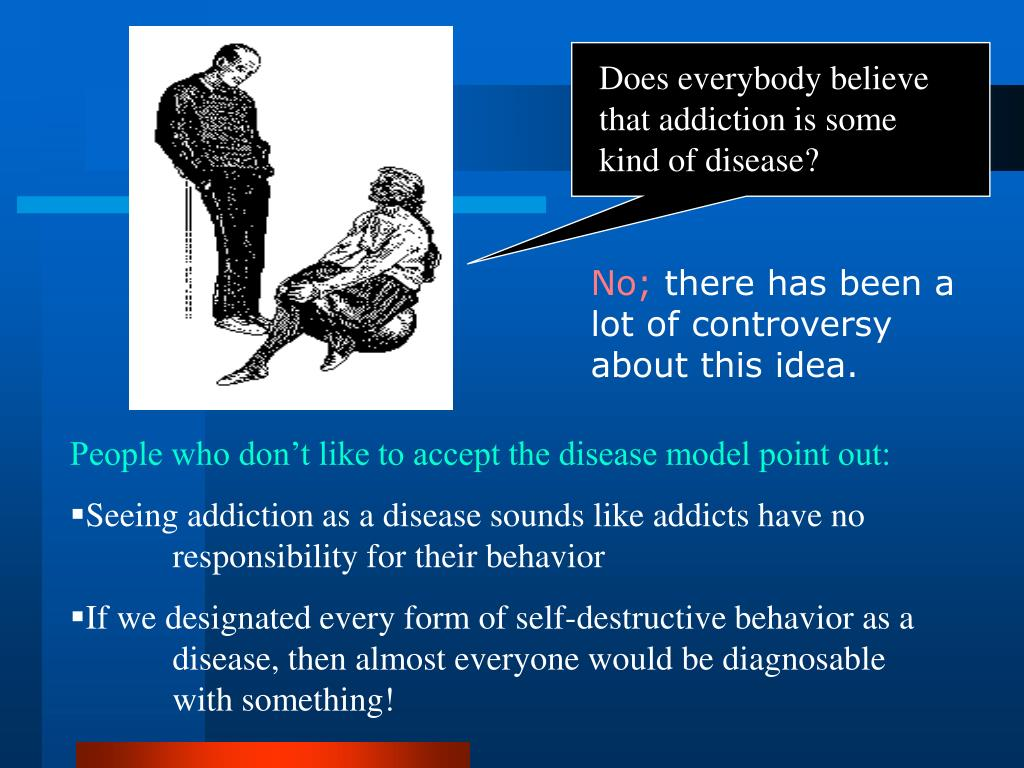 Does everybody believe that addiction is some kind of disease?
