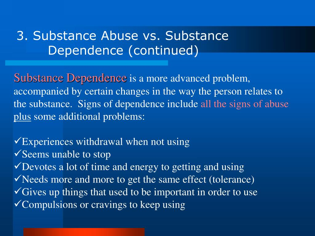 3. Substance Abuse vs. Substance    	Dependence (continued)