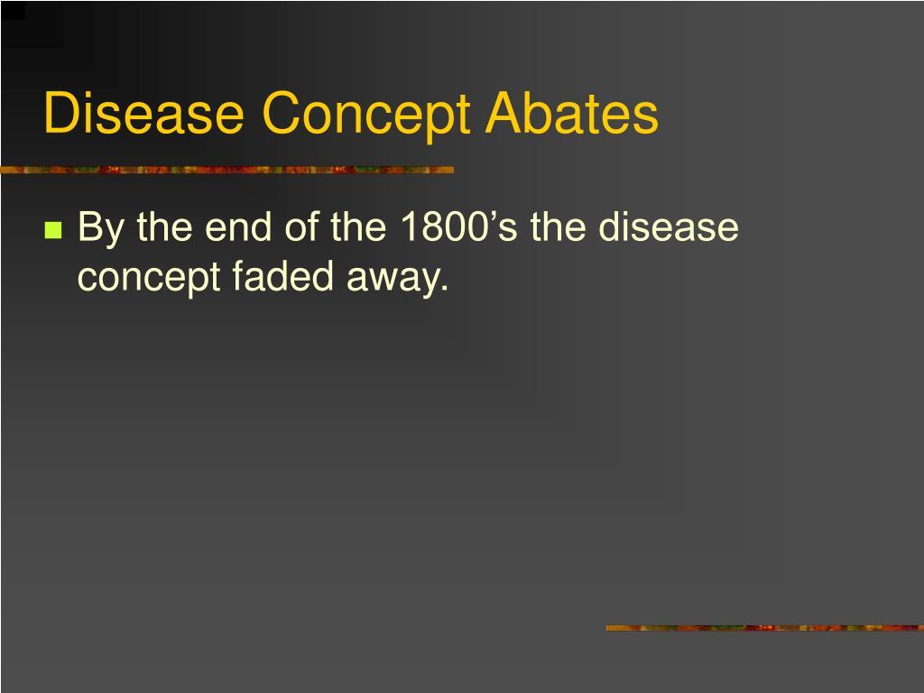 Disease Concept Abates