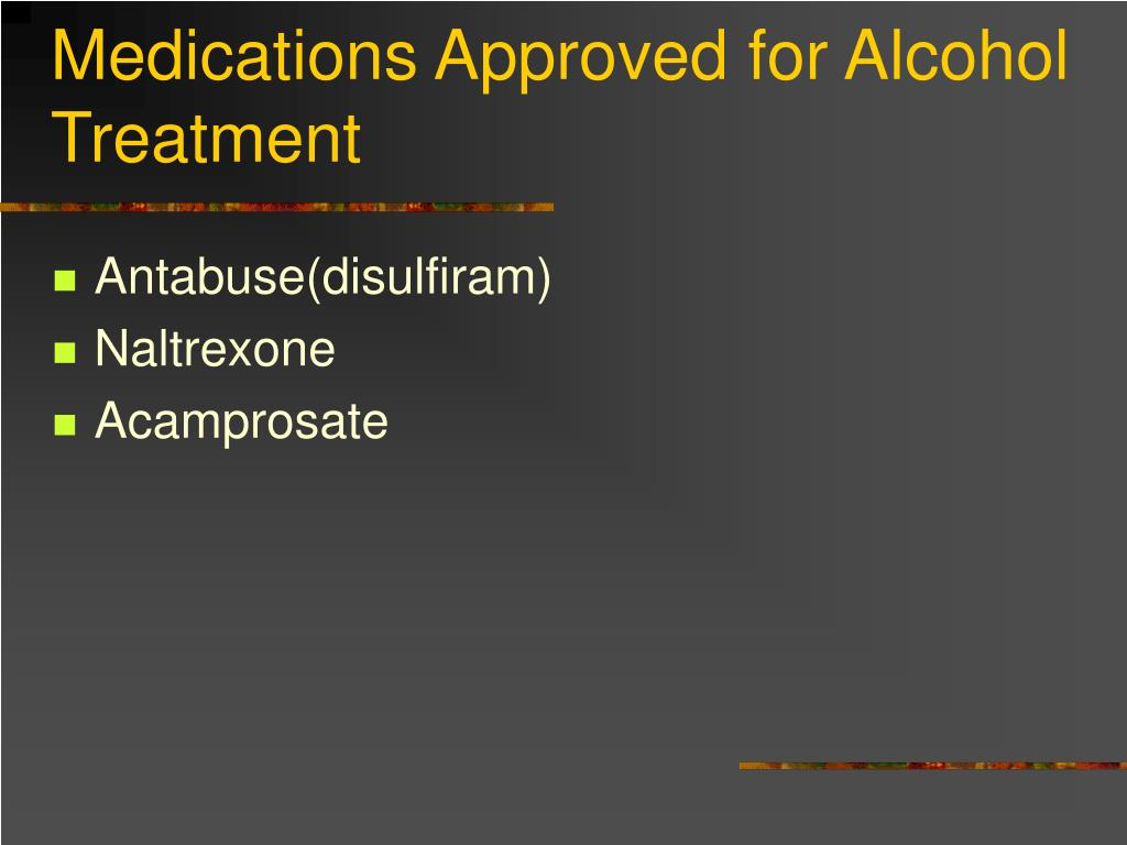Medications Approved for Alcohol Treatment