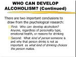 who can develop alcoholism continued