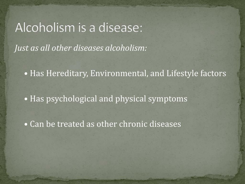 Alcoholism is a disease: