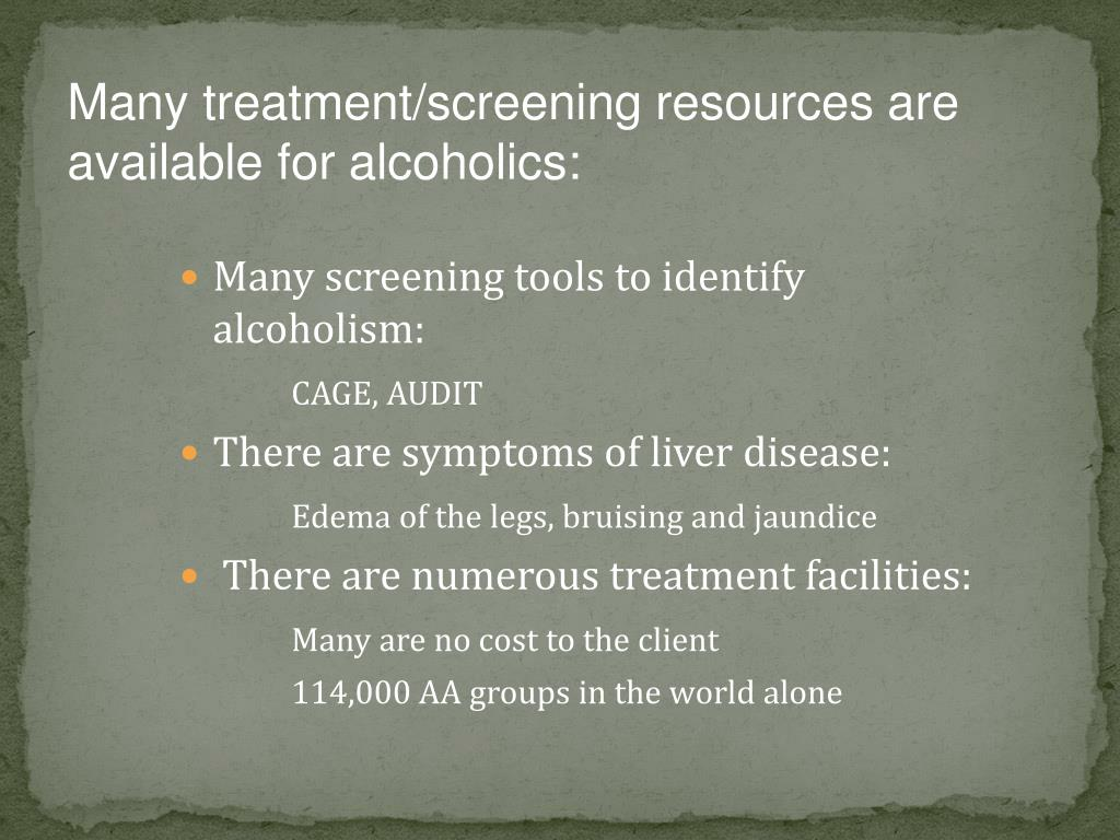 Many treatment/screening resources are available for alcoholics: