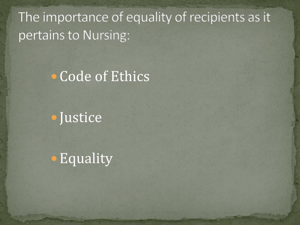 The importance of equality of recipients as it pertains to Nursing: