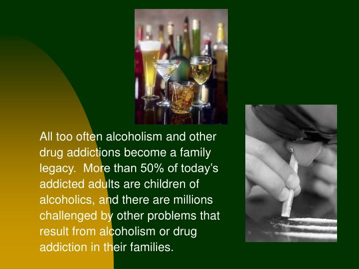 All too often alcoholism and other