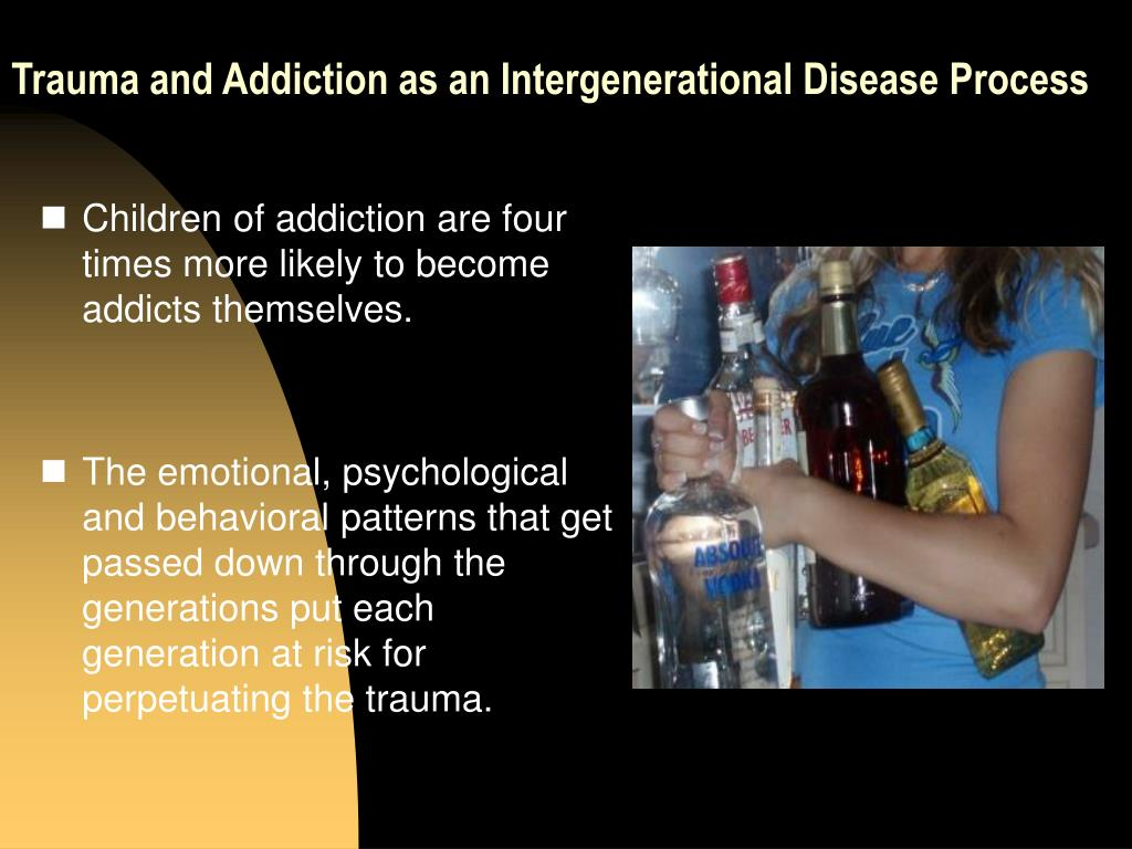 Trauma and Addiction as an Intergenerational Disease Process