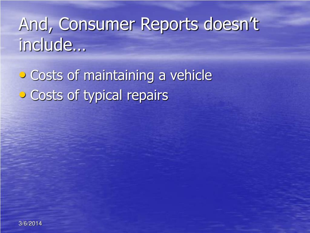 And, Consumer Reports doesn't include…