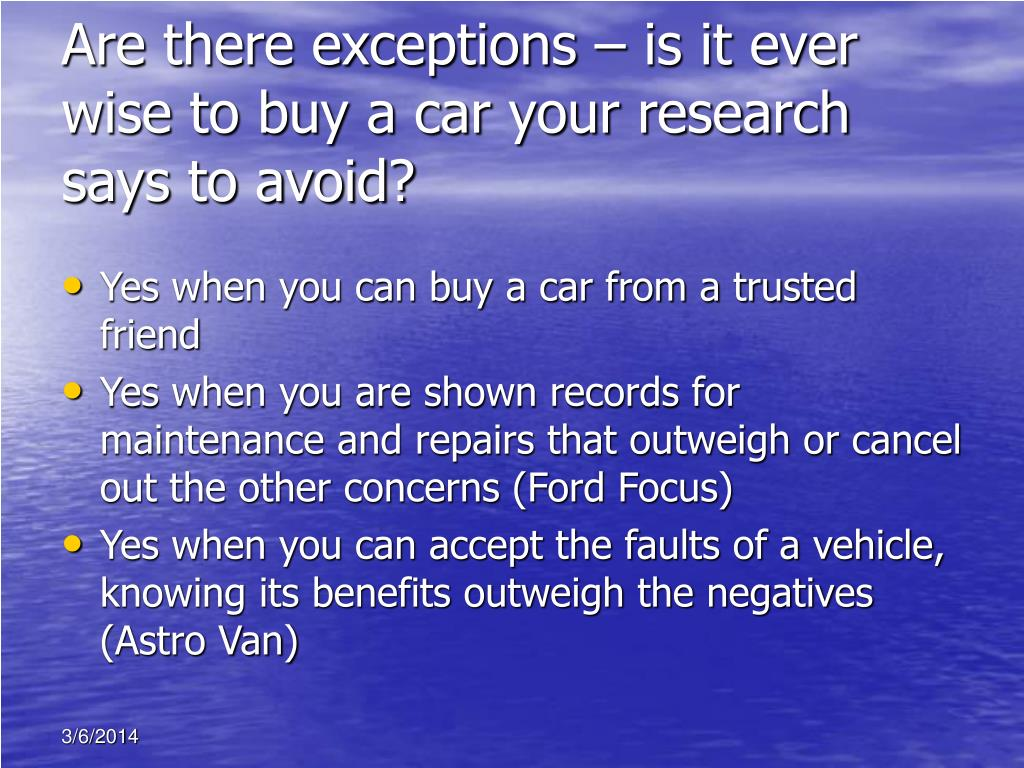 Are there exceptions – is it ever wise to buy a car your research says to avoid?