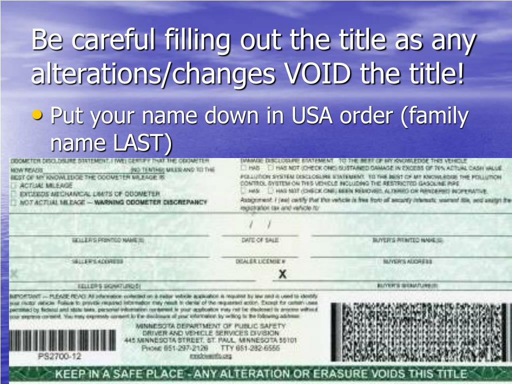 Be careful filling out the title as any alterations/changes VOID the title!