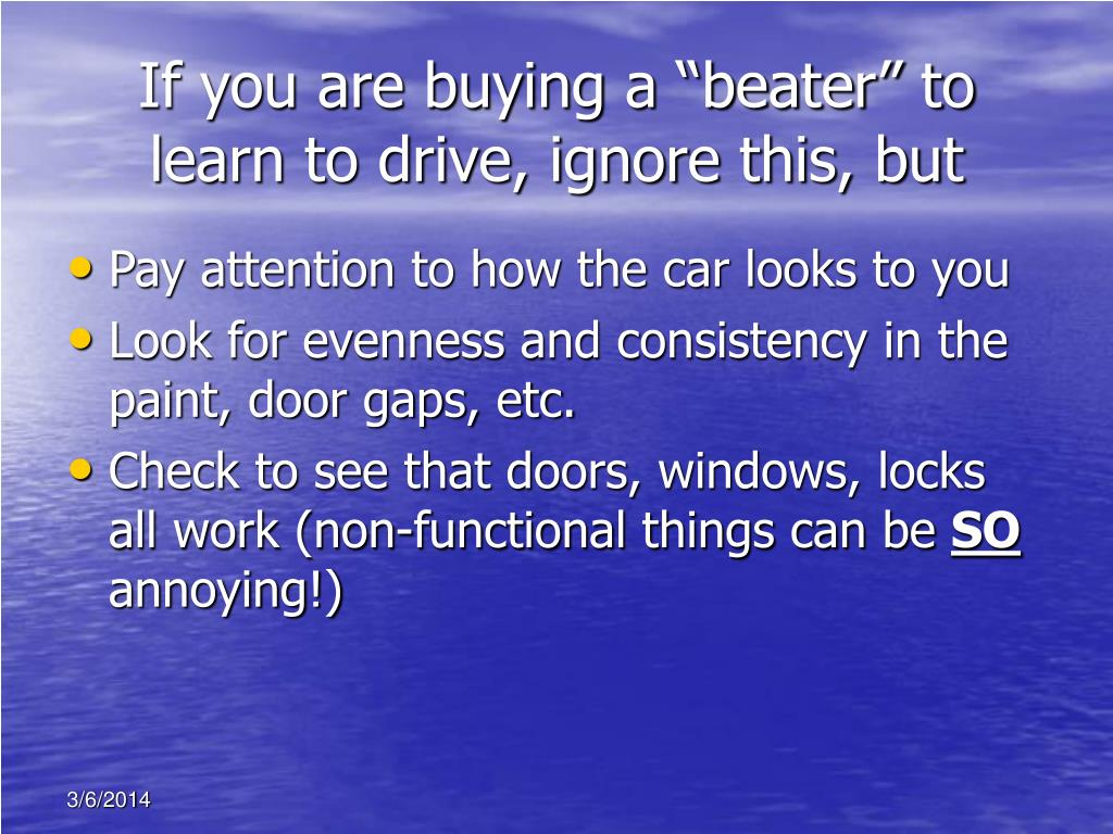"If you are buying a ""beater"" to learn to drive, ignore this, but"