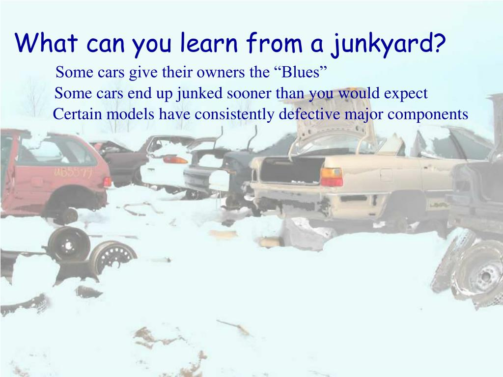 What can you learn from a junkyard?