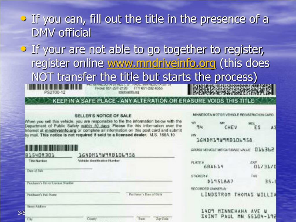 If you can, fill out the title in the presence of a DMV official