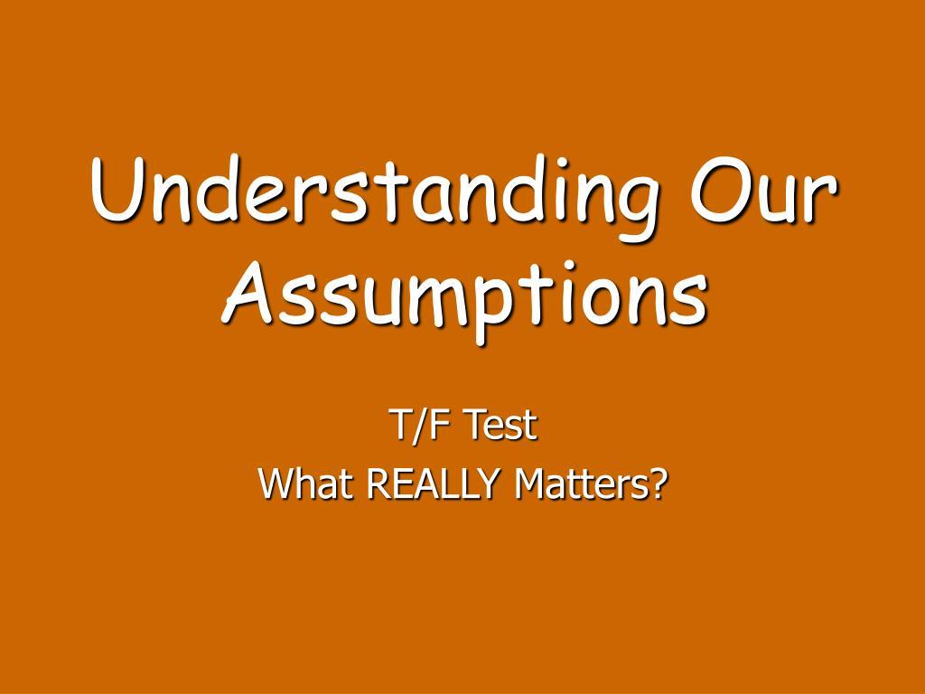 Understanding Our Assumptions