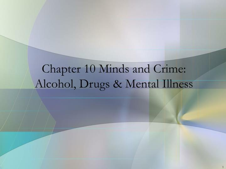 Chapter 10 minds and crime alcohol drugs mental illness
