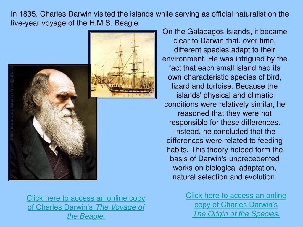 In 1835, Charles Darwin visited the islands while serving as official naturalist on the five-year voyage of the H.M.S. Beagle.