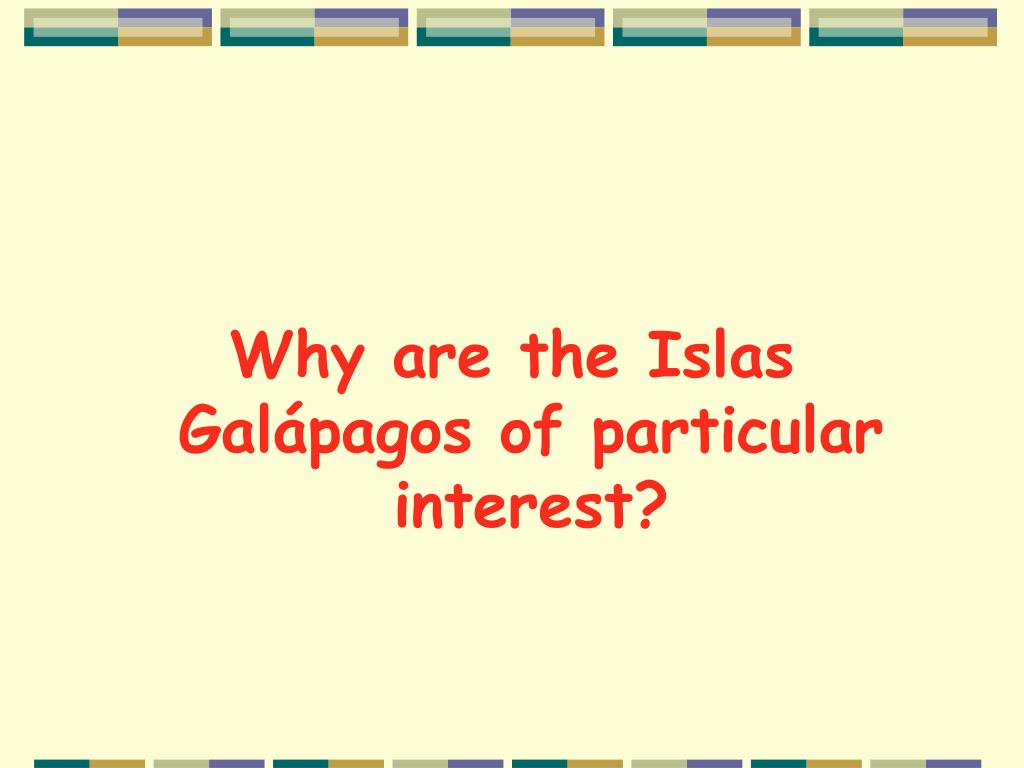 Why are the Islas Galápagos of particular interest?
