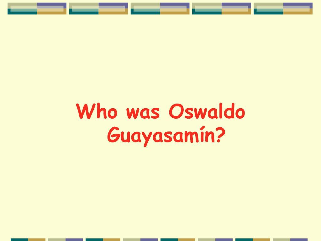 Who was Oswaldo Guayasamín?
