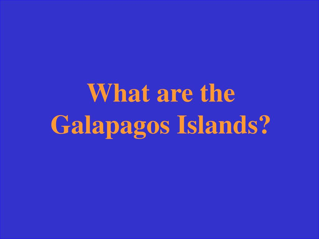 What are the Galapagos Islands?