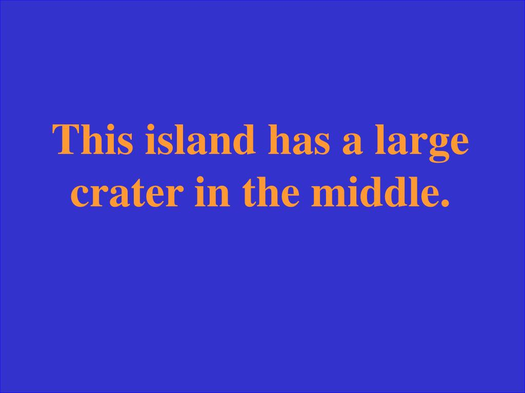 This island has a large crater in the middle.