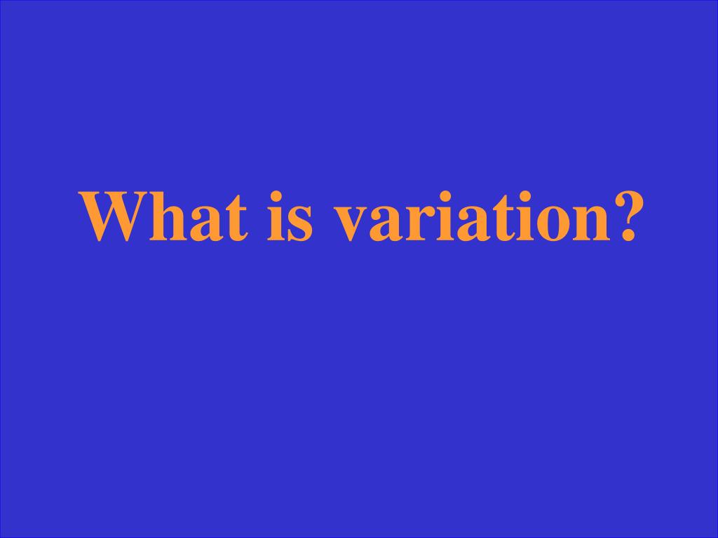What is variation?