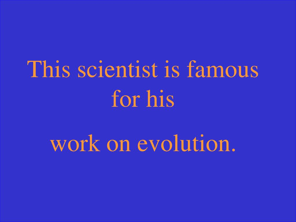 This scientist is famous for his