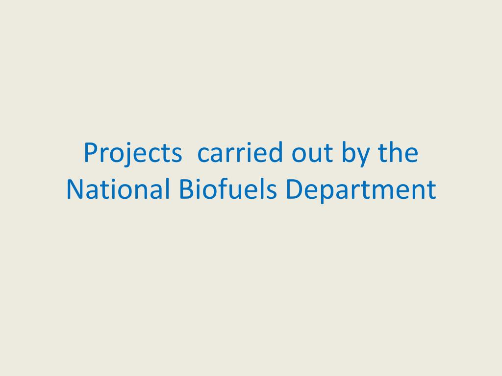 Projects  carried out by the National Biofuels Department