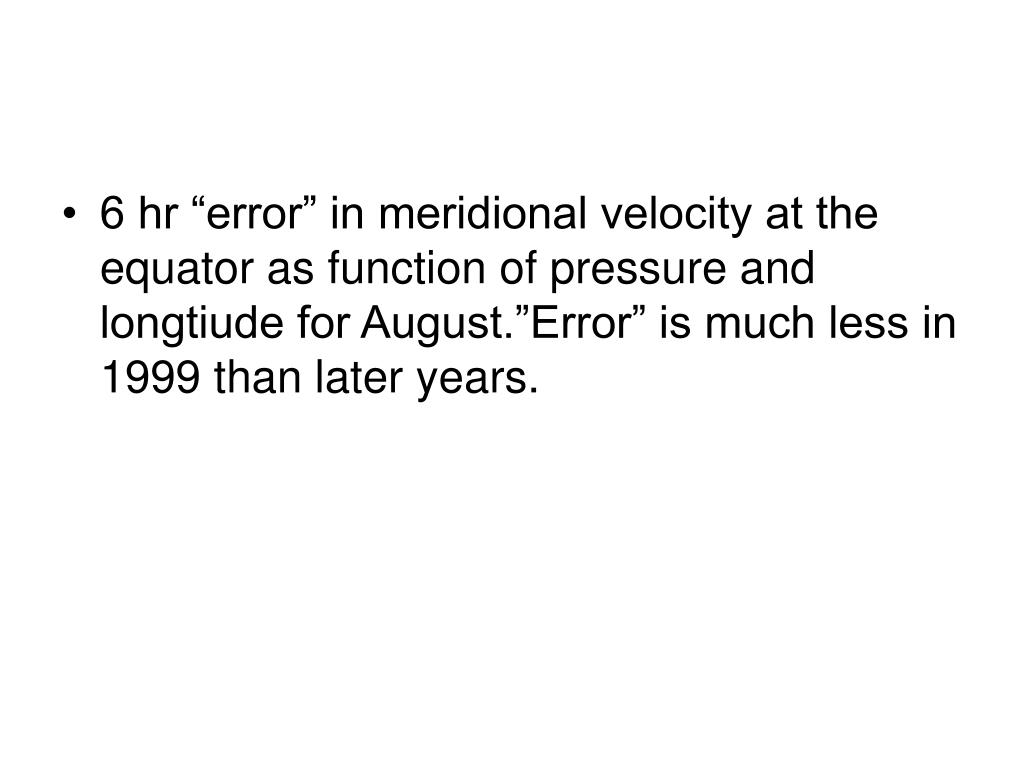 "6 hr ""error"" in meridional velocity at the equator as function of pressure and longtiude for August.""Error"" is much less in 1999 than later years."