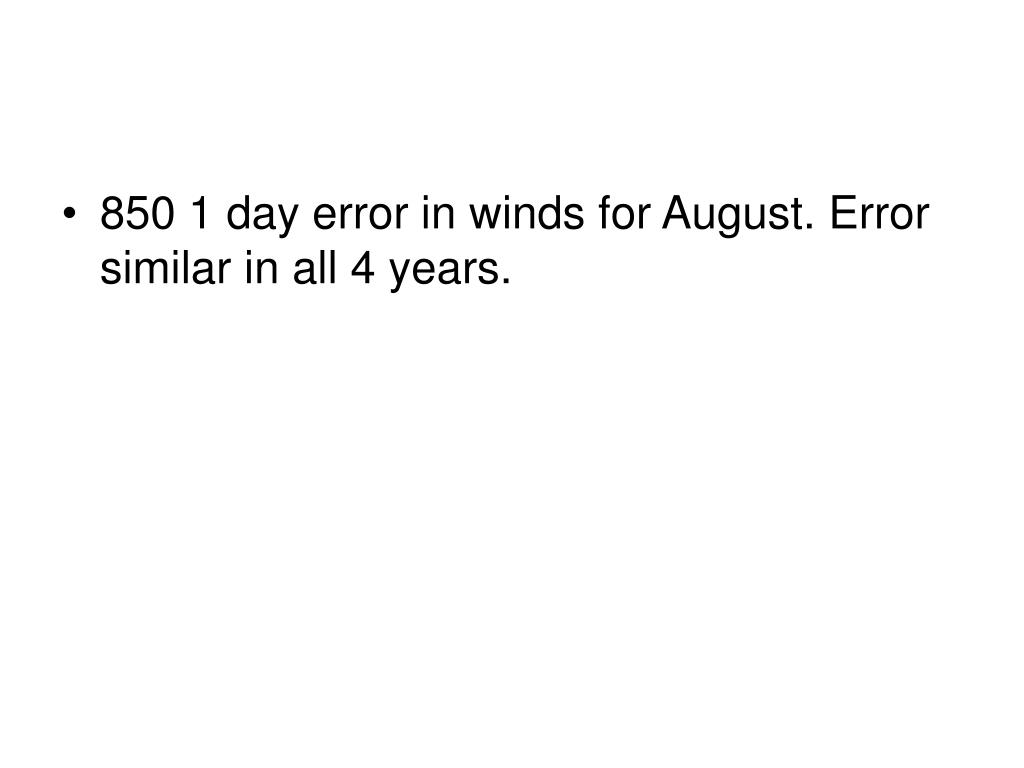 850 1 day error in winds for August. Error similar in all 4 years.
