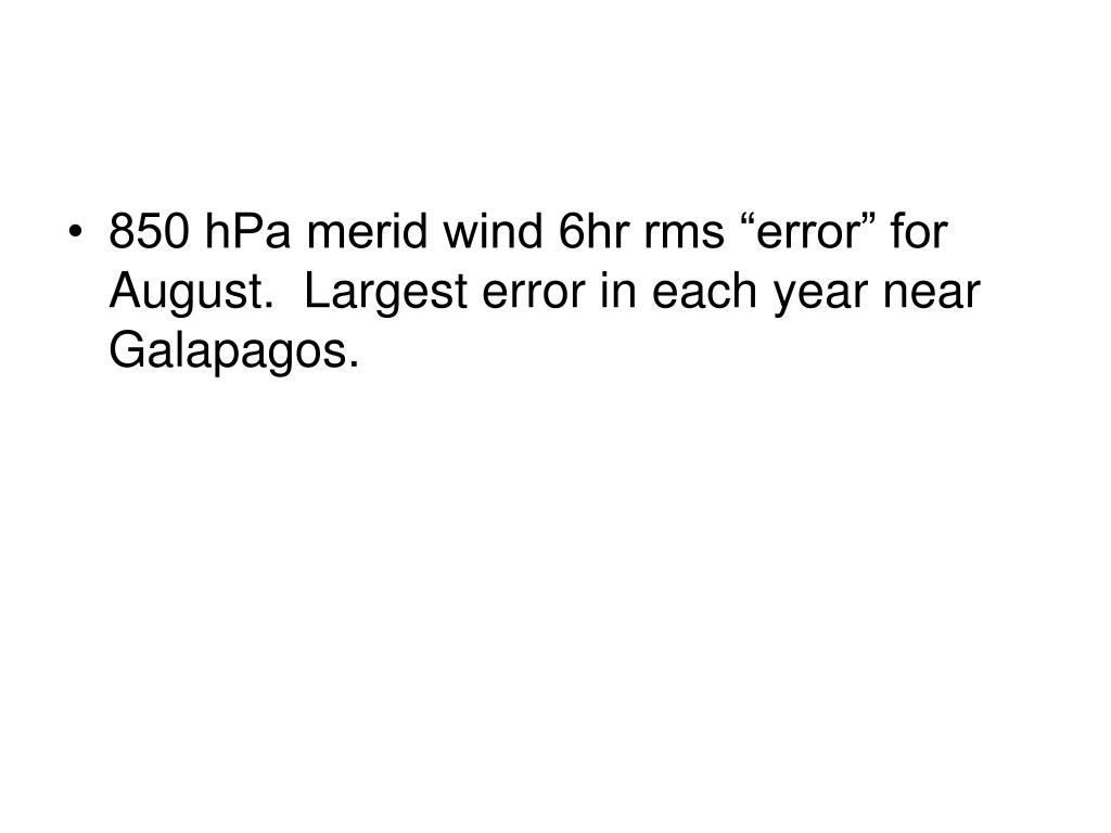 "850 hPa merid wind 6hr rms ""error"" for August.  Largest error in each year near Galapagos."