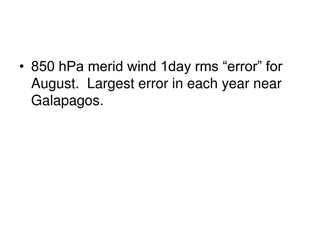 "850 hPa merid wind 1day rms ""error"" for August.  Largest error in each year near Galapagos."