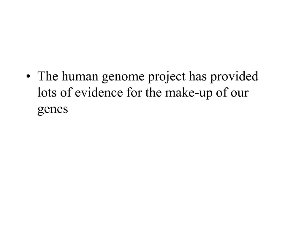 The human genome project has provided lots of evidence for the make-up of our genes