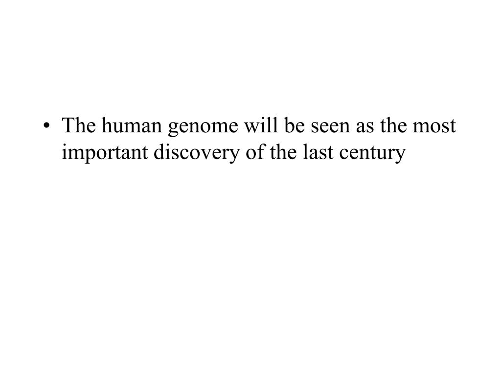 The human genome will be seen as the most important discovery of the last century