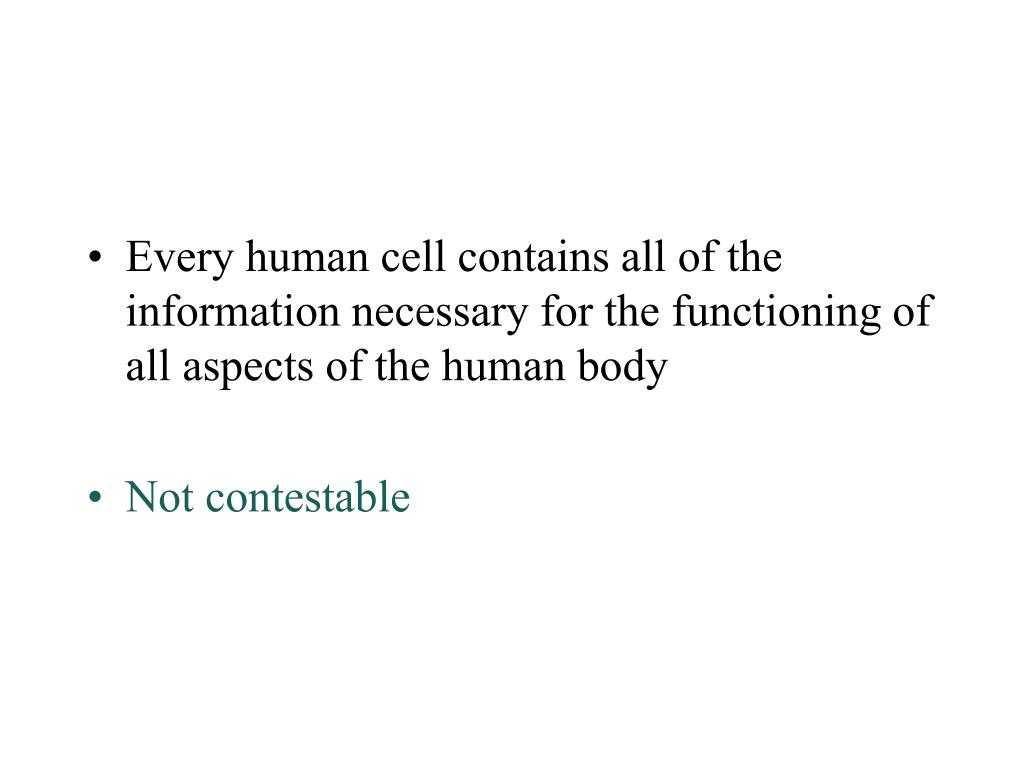 Every human cell contains all of the information necessary for the functioning of all aspects of the human body