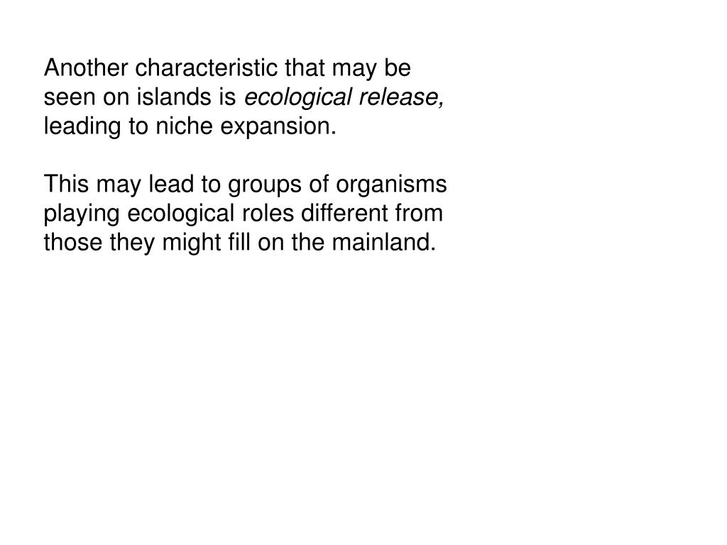 Another characteristic that may be seen on islands is