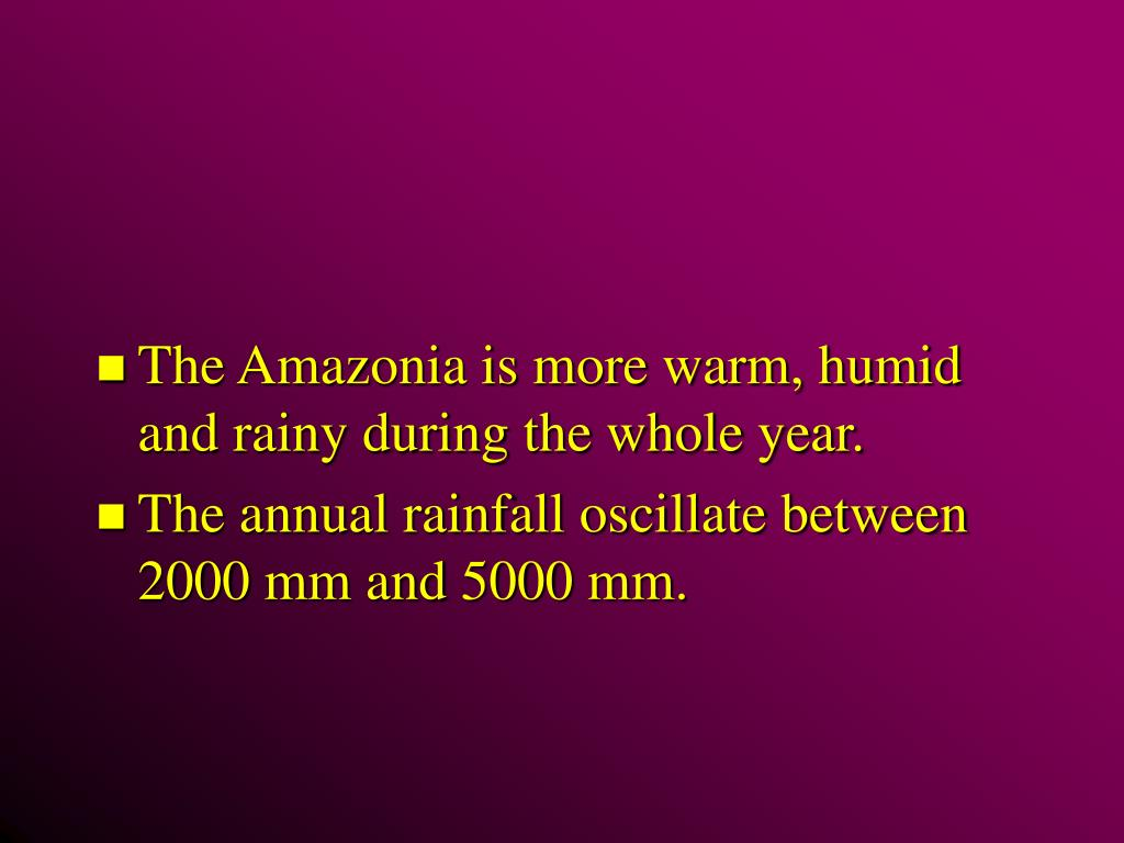 The Amazonia is more warm, humid and rainy during the whole year.