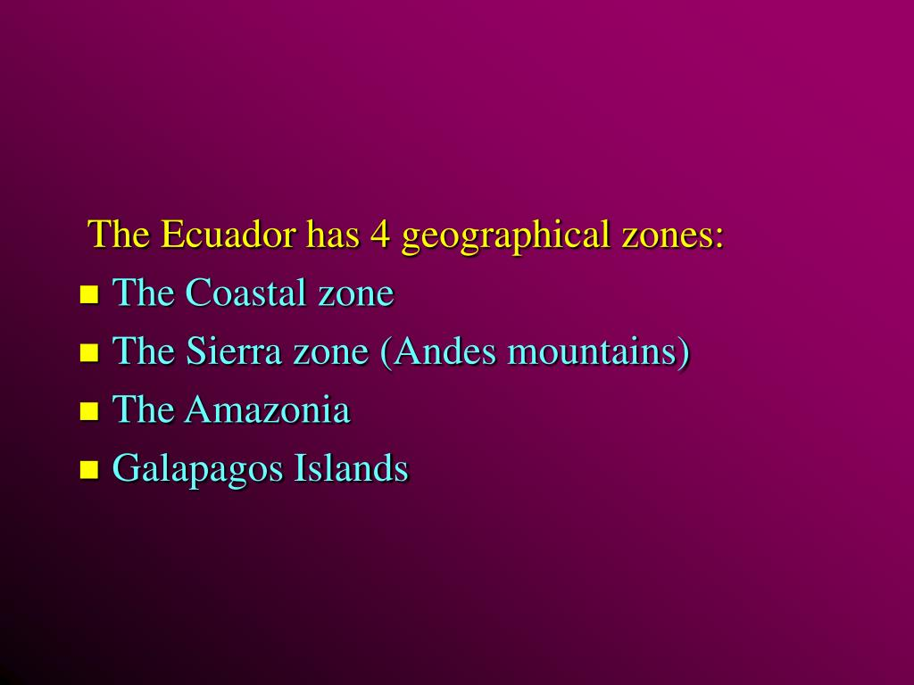 The Ecuador has 4 geographical zones: