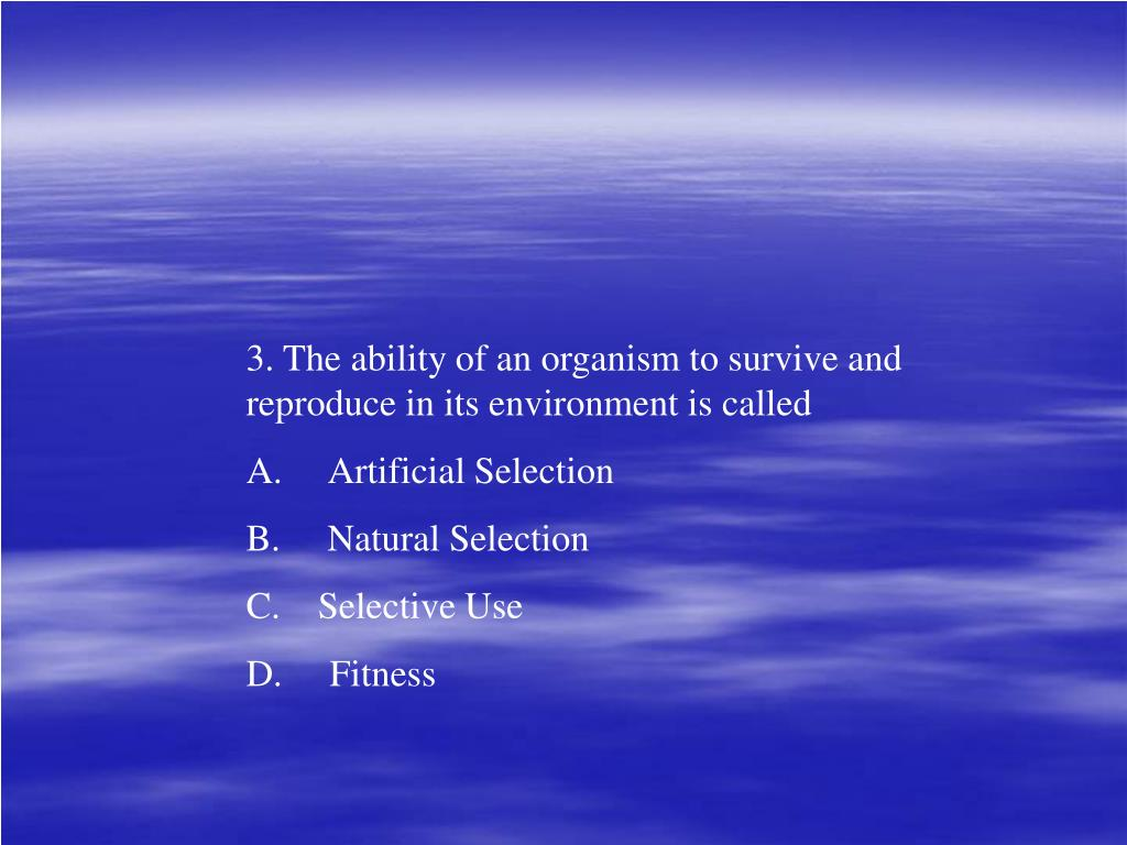 3. The ability of an organism to survive and reproduce in its environment is called