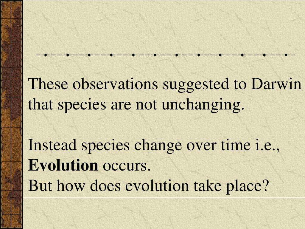 These observations suggested to Darwin