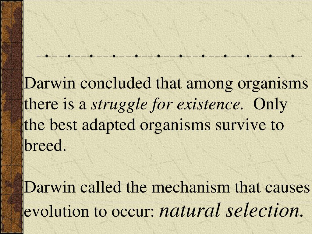 Darwin concluded that among organisms there is a