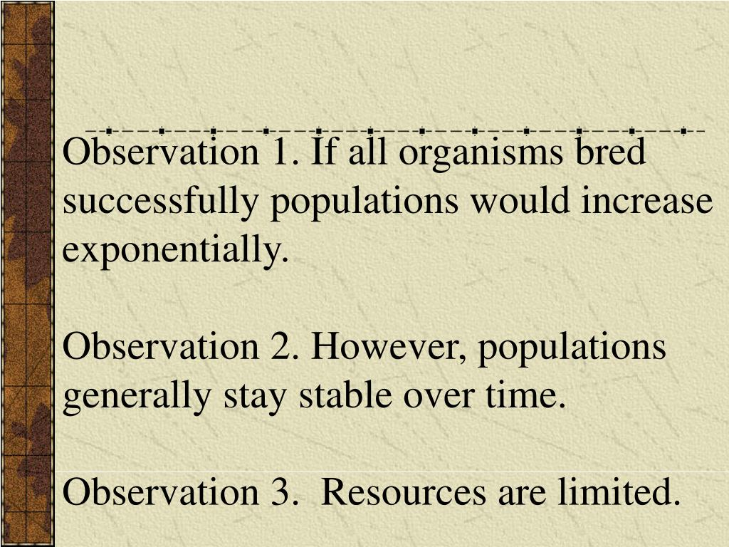 Observation 1. If all organisms bred successfully populations would increase exponentially.