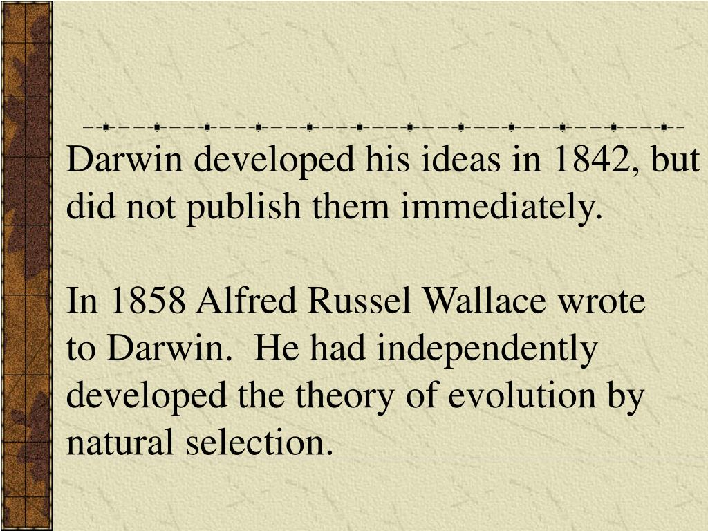 Darwin developed his ideas in 1842, but