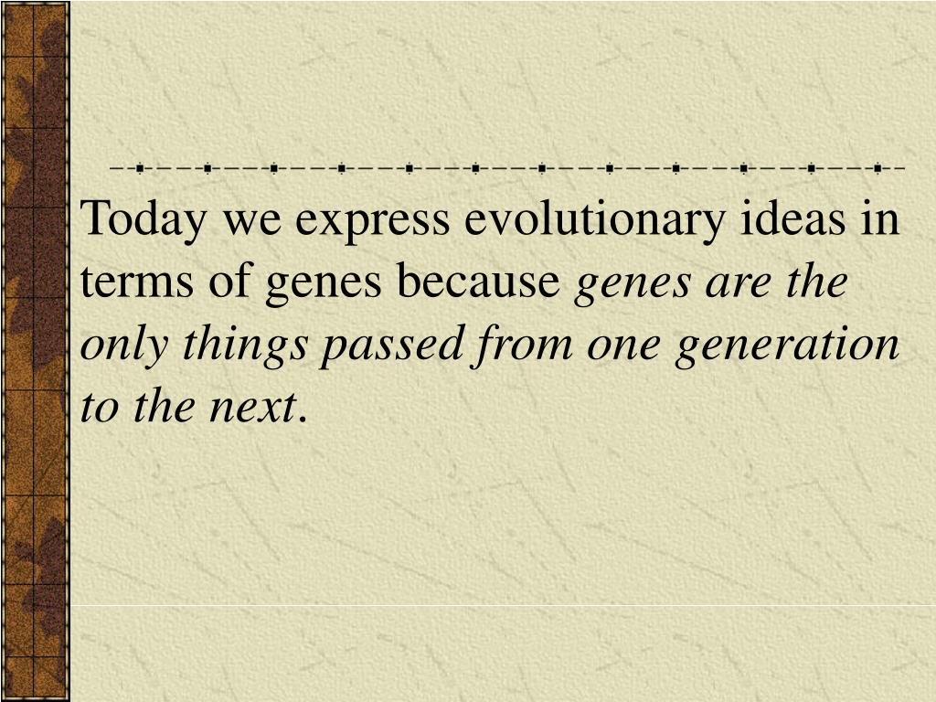 Today we express evolutionary ideas in