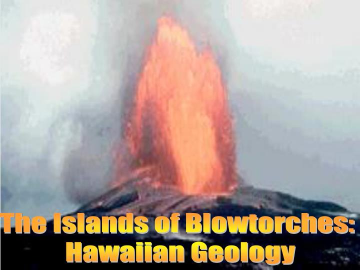 The Islands of Blowtorches:
